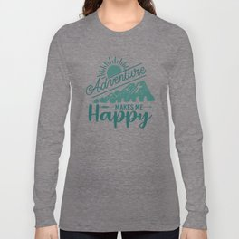 Adventure Makes Me Happy gr Long Sleeve T-shirt