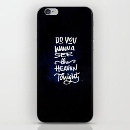 Do you wanna see the heaven tonight iPhone Skin