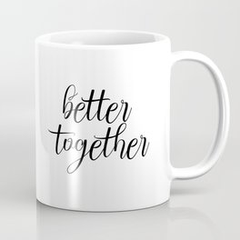 Better Together, Digital Print, Inspirational Quote Coffee Mug