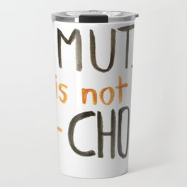 My Mutism is not your Chore Travel Mug