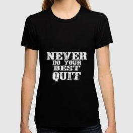 Never Do Your Best Quit Gift Idea Design Motif T-shirt