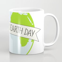 Every Day is Earth Day Coffee Mug