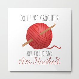 Do I Like Crochet? You Could Say I'm Hooked  |  Red Metal Print