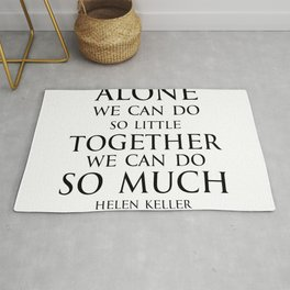 Inspirational quote - Alone we can do so little, together we can do so much. - Hellen Keller American blind and deaf author Rug