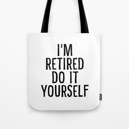 I'm retired do it yourself Tote Bag