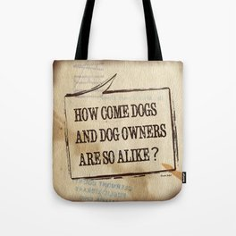 How Come Dogs And Dog Owners Are So Alike? Tote Bag