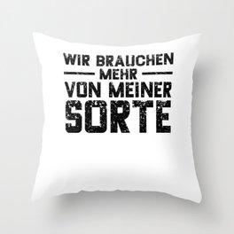 Wir Brauchen Mehr Von Meiner Sorte Throw Pillow