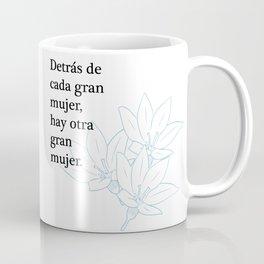 Detrás de cada mujer Coffee Mug