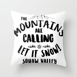 Mountains Are Calling Let it Snow Squaw Valley blk Throw Pillow