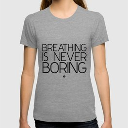 Breathing Is Never Boring T-shirt