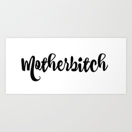 Motherbitch Swag Art Print