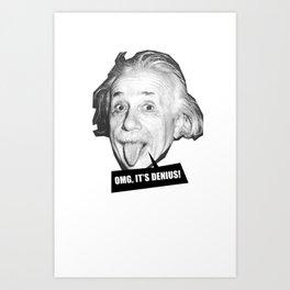 Einstein is denious!  Art Print