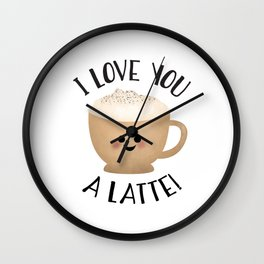 I Love You A LATTE! Wall Clock