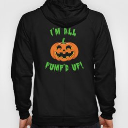 I'm All Pump'd Up! Hoody