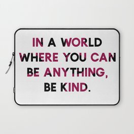 In A World Where You Can be Anything, be Kind. Laptop Sleeve