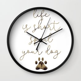 Life is Short Spoil Your Dog Wall Clock
