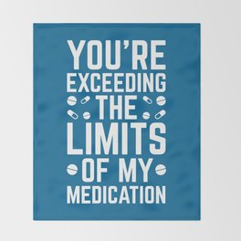 The Limits Of My Medication Funny Quote Throw Blanket