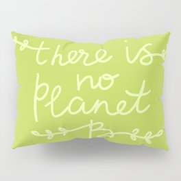 There is No Planet B. Ecology, pollution of nature. Pillow Sham