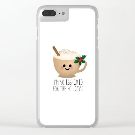 Eggnog | I'm So Egg-Cited For The Holidays! Clear iPhone Case