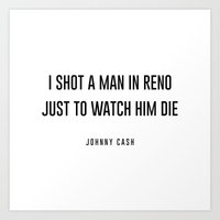 I shot a man in reno Art Print