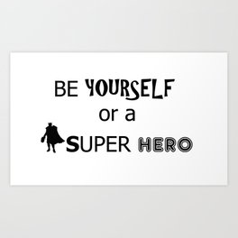 Be yourself or a super hero Art Print