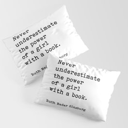 RBG, Never Underestimate The Power Of A Girl With A Book, Pillow Sham