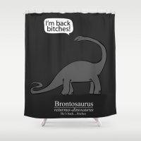 returns Shower Curtains featuring Brontosaurus Returns, Bitches by rimshotdesigns