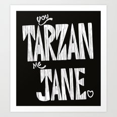 YOU TARZAN ME JANE. Art Print