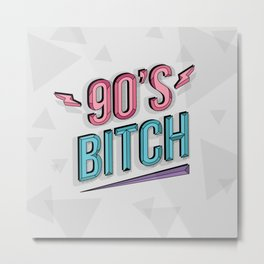 90's Bitch Metal Print