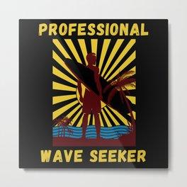 Professional Wave Seeker Funny Surfer Metal Print