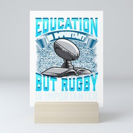 Education Is Important But Rugby Is Importanter Mini Art Print