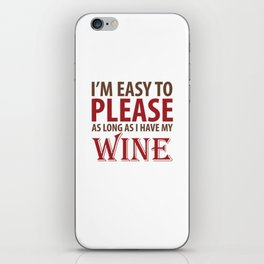 Easy to Please As Long as I Have Wine T-Shirt iPhone Skin