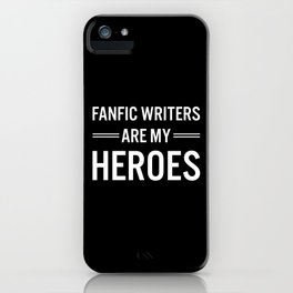 Fanfic Writers Are My Heros 2 iPhone Case