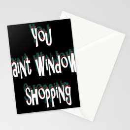 You ain't window shopping Stationery Cards