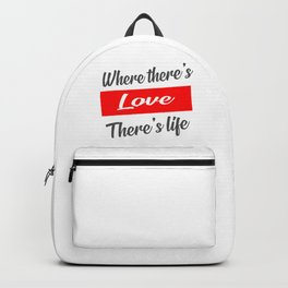 where there's love there's life quote Backpack