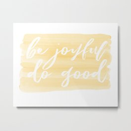 Be Joyful, Do Good Metal Print