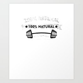 100% Natural Weightlifters Bodybuilders Gym Barbells Training Trainers Gift Art Print