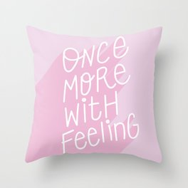 Once More With Feeling - Motivational Quote Typography Throw Pillow