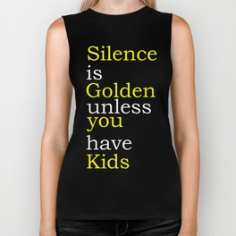 Silence Is Golden Unless You Have Kids Biker Tank