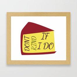 Don't Rind If I Do Framed Art Print
