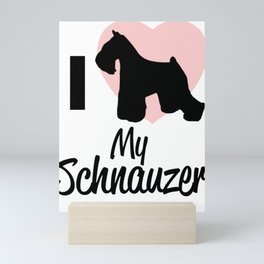 I love my SCHAUZER  Mini Art Print