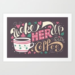 Wake Her Up With Coffee Art Print