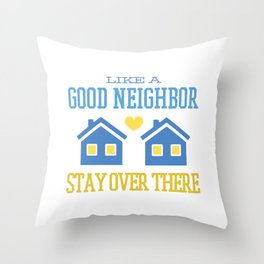 Stay over there - like a good neighbor saying Throw Pillow