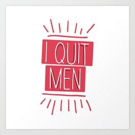 I Quit Men Art Print