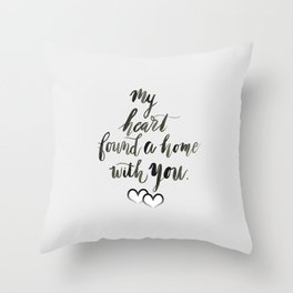 My Heart Found a Home With You Throw Pillow