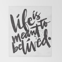 LIFE IS MEANT TO BE LIVED Throw Blanket