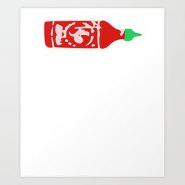 Siracha Over Everything Funny Hot Sauce Gift Art Print