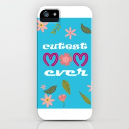 CUTEST MOM EVER Lovely mother's day gift iPhone Case