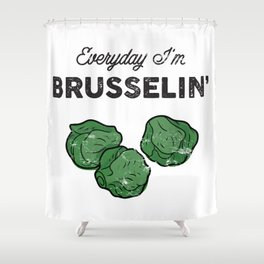 Everyday I'm Brusselin' Shower Curtain
