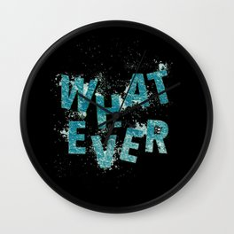 Teal Blue Whatever Wall Clock